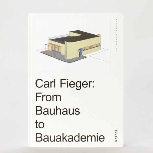 CARL FIEGER . From Bauhaus to Bauakademie
